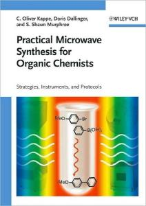 Practical Microwave Synthesis for Organic Chemists: Strategies, Instruments, and Protocols