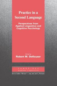 Practice in a Second Language: Perspectives from Applied Linguistics and Cognitive Psychology (Cambridge Applied Linguistics)