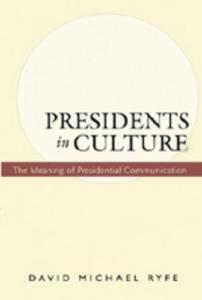 Presidents In Culture: The Meaning Of Presidential Communication