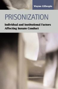 Prisonization: Individual and Institutional Factors Affecting Inmate Conduct (Criminal Justice (LFB Scholarly Publishing LLC)) (Criminal Justice (Lfb Scholarly Publishing Llc).)