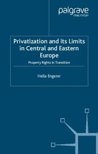 Privatization and Its Limits in Central and Eastern Europe: Property Rights in Transition
