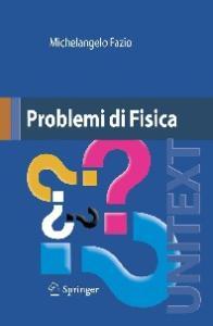 Problemi di Fisica (UNITEXT   Collana di Fisica e Astronomia)