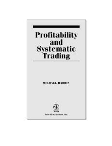Profitability and Systematic Trading: A Quantitative Approach to Profitability, Risk, and Money Management