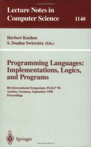 Programming Languages: Implementations, Logics, and Programs: 8th International Symposium, PLILP '96, Aachen, Germany, September 24 - 27, 1996. ... 8th