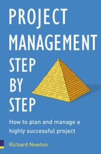 Project Management Step by Step: The Proven, Practical Guide to Running a Successful Project, Every Time