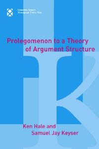 Prolegomenon to a Theory of Argument Structure (Linguistic Inquiry Monographs)
