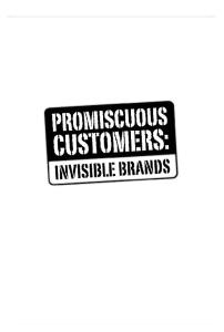 Promiscuous Customers: Invisible Brand