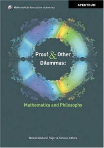 Proof and Other Dilemmas: Mathematics and Philosophy (MAA Spectrum Series)