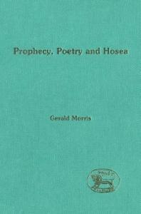 Prophecy, Poetry And Hosea (The Library of Hebrew Bible Old Testament Studies)