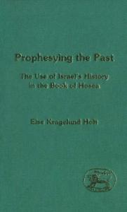 Prophesying the Past: The Use of Israel's History in the Book of Hosea (JSOT Supplement)