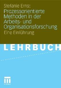 Prozessorientierte Methoden der Arbeits- und Organisationsforschung: Eine Einführung