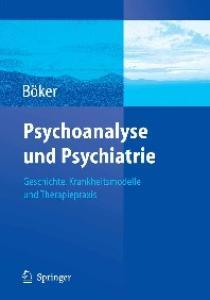 Psychoanalyse und Psychiatrie: Geschichte, Krankheitsmodelle und Therapiepraxis