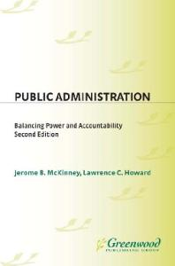 Public Administration: Balancing Power and Accountability, Second Edition