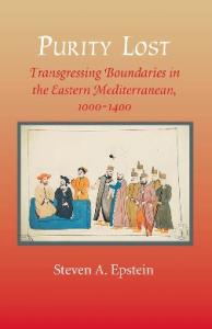 Purity Lost: Transgressing Boundaries in the Eastern Mediterranean, 1000--1400 (The Johns Hopkins University Studies in Historical and Political Science)