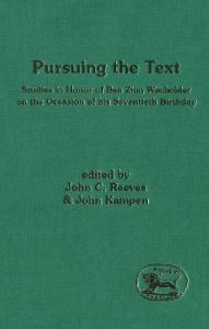 Pursuing the Text: Studies in Honor of Ben Zion Wacholder on the Occasion of His Seventieth Birthday (JSOT Supplement Series)