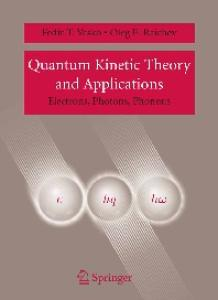 Quantum Kinetic Theory and Applications: Electrons, Photons, Phonons
