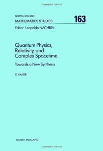 Quantum physics, relativity, and complex spacetime: Towards a new synthesis
