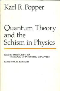 Quantum theory and the schism in physics (The Postscript to The logic of scientific discovery, 3)