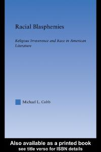 Racial Blasphemies: Religious Irreverence and Race in American Literature (Literary Criticism and Cultural Theory)