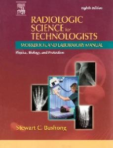 Radiologic Science for Technologists - Workbook and Laboratory Manual