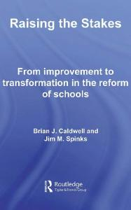 Raising the Stakes: From Improvement to Transformation in the Reform of Schools (Leading School Transformation)