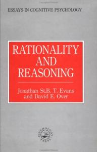 Rationality and Reasoning (Essays in Cognitive Psychology)
