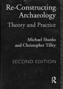 Re-constructing Archaeology: Theory and Practice
