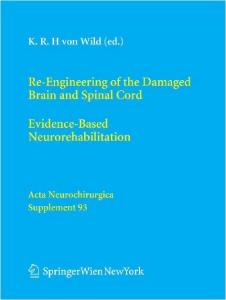 Re-Engineering of the Damaged Brain and Spinal Cord: Evidence-Based Neurorehabilitation (Acta Neurochirurgica Supplementum 93)