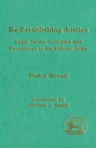 Re-Establishing Justice: Legal Terms, Concepts and Procedures in the Hebrew Bible  (JSOT Supplement)