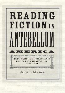 Reading Fiction in Antebellum America: Informed Response and Reception Histories, 1820-1865