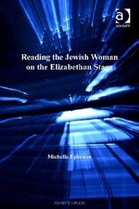 Reading the Jewish Woman on the Elizabethan Stage (Women and Gender in the Early Modern World)