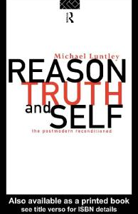 Reason, Truth and the Self : Getting to Know The Truth About Postmodernism