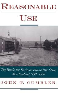 Reasonable Use: The People, the Environment, and the State, New England 1790-1930