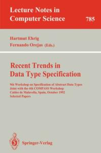 Recent Trends in Data Type Specification: 9th Workshop on Specification of Abstract Data Types Joint with the 4th COMPASS Workshop, Caldes de ... Papers