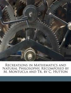 Recreations in mathematics and natural philosophy