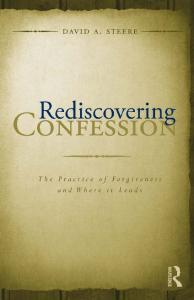 Rediscovering Confession: The Practice of Forgiveness and Where it Leads