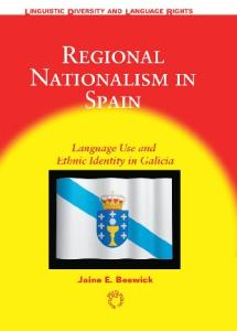 Regional Nationalism in Spain: Language use and Ethnic Indentity in Galicia (Linguistic Diversity and Language Rights)
