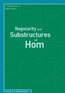 Regularity and Substructures of Hom (Frontiers in Mathematics)