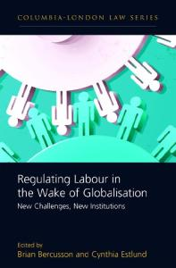 Regulating Labour in the Wake of Globalisation: New Challenges, New Institutions (Columbia-London Law)