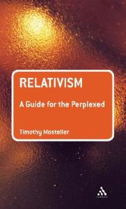 Relativism: A Guide for the Perplexed (Guides For The Perplexed)