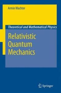Relativistic Quantum Mechanics (Theoretical and Mathematical Physics)