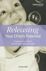 Releasing Your Child's Potential: Empower Your Child to Set and Reach Their Own Goals