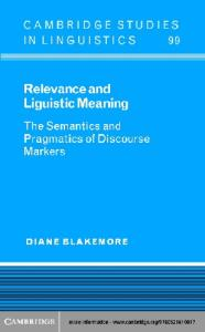 Relevance and Linguistic Meaning: The Semantics and Pragmatics of Discourse Markers (Cambridge Studies in Linguistics)