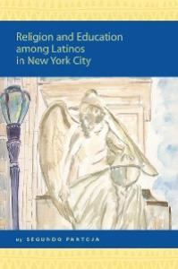 Religion and Education among Latinos in New York City (Religion in the Americas Series, V. 3)