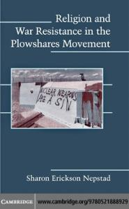 Religion and War Resistance in the Plowshares Movement (Cambridge Studies in Contentious Politics)