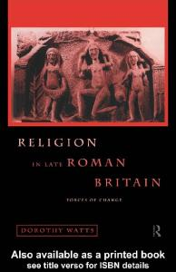 Religion in Late Roman Britain: Forces of Change