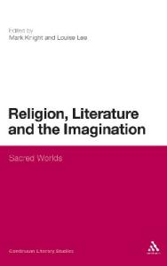 Religion, Literature and the Imagination: Sacred Worlds (Continuum Literary Studies)