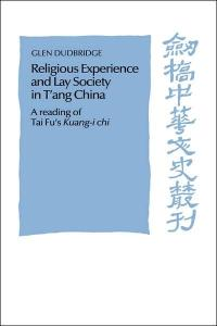 Religious Experience and Lay Society in T'ang China: A Reading of Tai Fu's 'Kuang-i chi' (Cambridge Studies in Chinese History, Literature and Institutions)