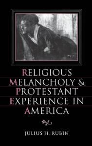Religious Melancholy and Protestant Experience in America (Religion in America)