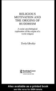 Religious Motivation and the Origins of Buddhism: A Social-Psychological Exploration of the Origins of a World Religion (Routledgecurzon Critical Studies in Buddhism)